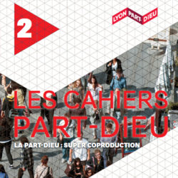 Cahier #2 : La Part-Dieu : super coproduction